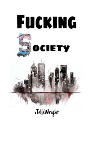 Fucking Society.