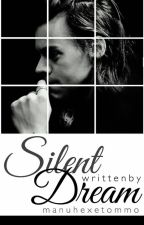 Silent Dream (book 3) a Harry Styles FF by manuhexetommo