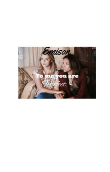 Emison: To me you are perfect