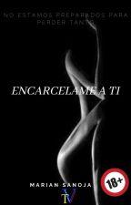 ENCARCELAME A TI ©#Wattys2016. by mariansanoja