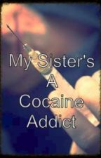 My sister's a cocaine addict by forever2930