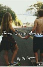 Será Que é Amor? (Revisando) by MeninaSonhadora_