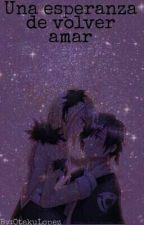 Una esperanza de volver amar by XuniLopez