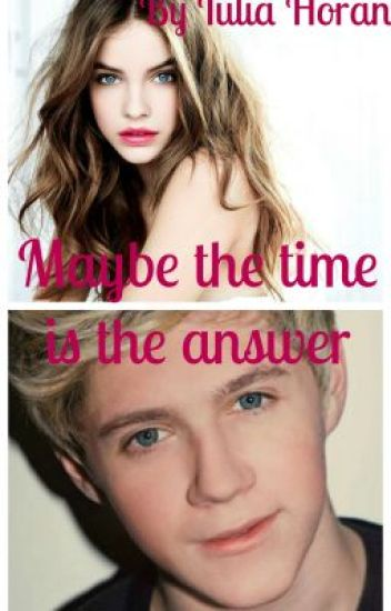 Maybe the time is the answer [Niall Horan FF] |terminata
