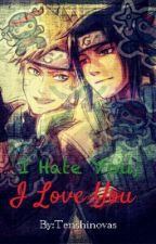 I Hate You, I Love You (SasuNaru Fanfiction) by Tenshinovas