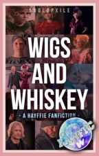 wigs and whiskey | hayffie by anglopxile
