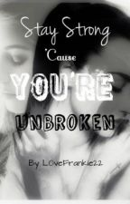 Stay Strong 'Cause You're Unbroken (Sequel to Keep Calm and Stay Strong) by L0veFrankie22