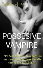 POSSESIVE VAMPIRE by RenaiL199