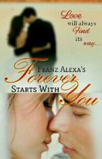 Forever Starts With You (COMPLETED) (#Wattys2016) by MissFranzAlexa