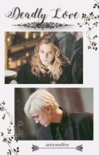 Deadly Love- Dramione by arcticmxlfoy