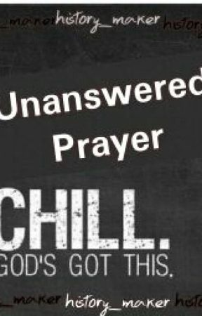 Unaswered Prayer by history_maker