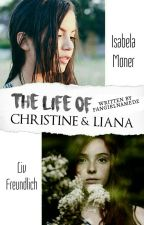 The Life Of Christine & Liana by fangirlnamedz