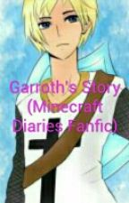 Garroth's Story (Minecraft Diaries Fanfic) by angelmoon11