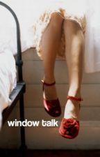 Window Talk [stydia 1] by -crestfaIIen