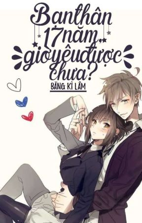 Bạn thân 17 năm, giờ yêu được chưa? by Bingqiling