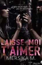 Laisse-moi t'aimer ( Publié Chez Black ink ❤) by Mersikaa