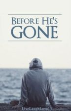 Before He's Gone by _LiveLaughLove13