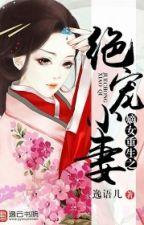 Đích Nữ Trùng Sinh Chi Tuyệt Sủng Tiểu Thê - Dật Ngữ Nhi (Trọng sinh, cổ đại, trạch đấu, hoàn) by haonguyet1605