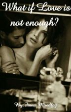 What if Love is not enough? by Fionamoodley