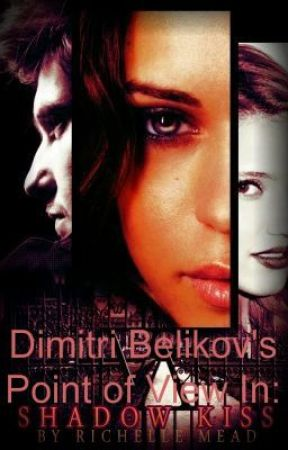 Dimitri's Point of View in Shadow Kiss (Vampire Academy) (Book 3) by LittleDhampir18