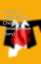 Chemistry Lessons (A My Chemical Romance Love Story) by lizziescout