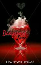 Dangerous Love by BeautyWITHfangs