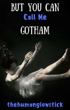 But You Can Call Me Gotham (#JustWriteIt #FreshStart) [COMPLETED] by thehumanglowstick