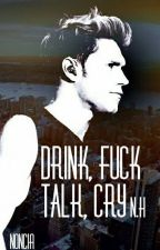 Drink, Fuck , Talk , Cry / N.H by noncia