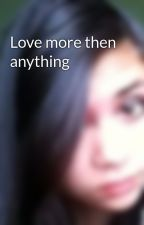 Love more then anything by JenniferGroene