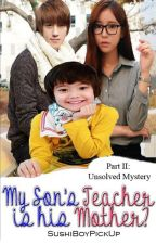 Bk2: My Son's Teacher is his Mother? by KuyaSushi36