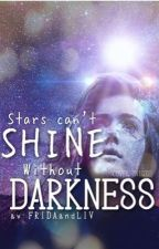 Stars Can't Shine Without Darkness  by TwoGirlsWithBigDream