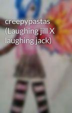 creepypastas (Laughing jill X laughing jack) by relgatina2015