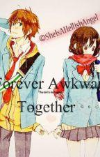Forever Awkward Together by SheIsAHellishAngel