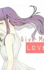 Give Me Love [NaruHina] by adetyamaharani