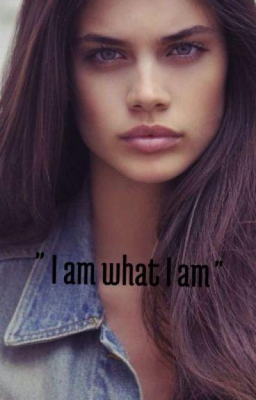 I am what I am...