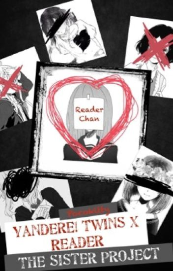 Yandere! Twins X Reader - The Sister Project