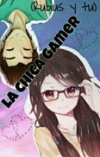 La chica gamer (Rubius & tu) *Terminada* by cony_criaturita7u7