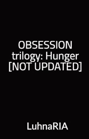 OBSESSION trilogy: Hunger [NOT UPDATED]