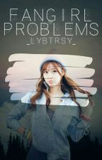 《Fangirls Problem》 by _lybtrsy_