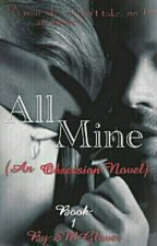 All Mine (Book One of the obsession series) by SMGlover610