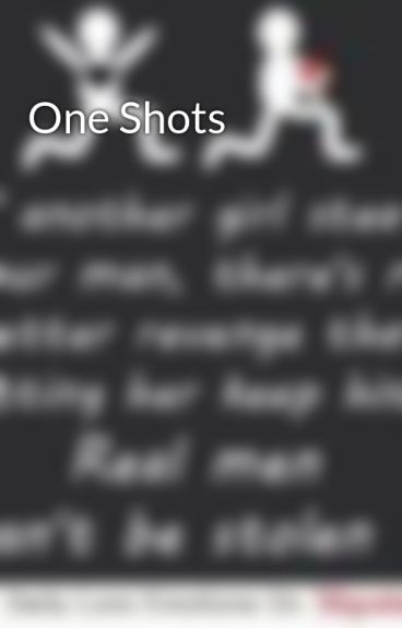 One Shots by candycat123