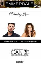 Emmerdale : Bleeding Love (Ross Barton/OFC fanfic) by DebraJay