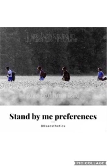 Stand By Me Preferences & Imagines ON HOLD