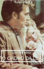 DOCTOR WHO- O CHORO DA LUA by thatacristiane3