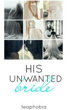 His Unwanted Bride by teaphobia