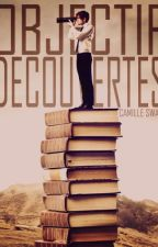 OBJECTIF DÉCOUVERTES. ( en pause ) by CamilleSwan