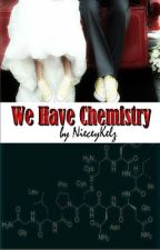 We Have Chemistry ( A Student/Teacher Relationship) by NieceyKelz