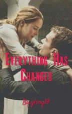 Everything Has Changed - Uyumsuz FanFiction by glsngl9
