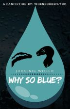 Jurassic World: Why So Blue? (#Wattys2017) by WhenBooksFly101