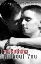 I'm Nothing Without You. Boyxboy(ON HOLD) by CupycakesGoRawr